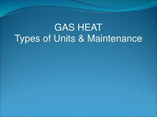 GAS HEAT Types of Units & Maintenance