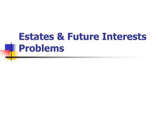Estates & Future Interests Problems