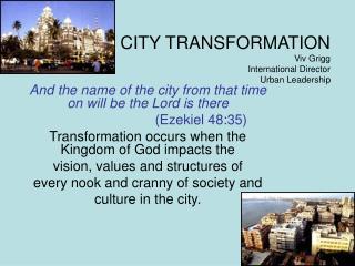CITY TRANSFORMATION Viv Grigg International Director Urban Leadership