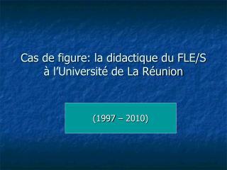 Cas de figure: la didactique du FLE/S à l'Université de La Réunion