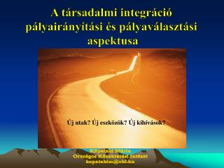 A társadalmi integráció  pályairányítási és pályaválasztási  aspektusa