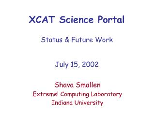 XCAT Science Portal Status & Future Work July 15, 2002