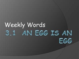3.1  An Egg is an Egg