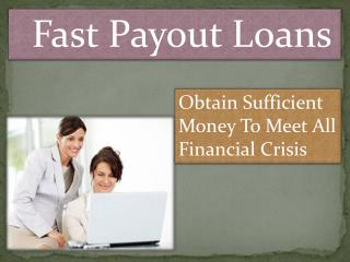 Fast Payout Loans- Quick Solution For Your Monetary Troubles