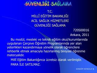 T.C. MİLLÎ EĞİTİM BAKANLIĞI ACİL SAĞLIK HİZMETLERİ GÜVENLİĞİ SAĞLAMA 720S00016 Ankara, 2011