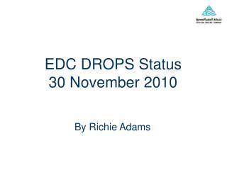 EDC DROPS Status  30 November 2010
