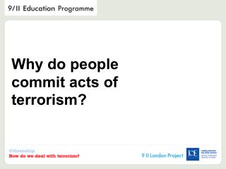 Why do people commit acts of terrorism?