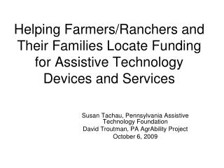 Susan Tachau, Pennsylvania Assistive Technology Foundation David Troutman, PA AgrAbility Project