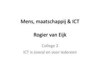Mens ,  maatschappij  & ICT Rogier  van  Eijk