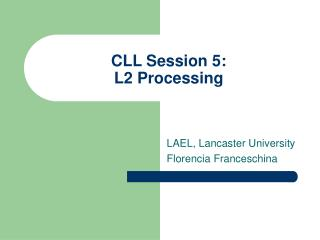 CLL Session 5:  L2 Processing