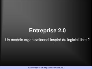 Entreprise 2.0 Un modèle organisationnel inspiré du logiciel libre ?