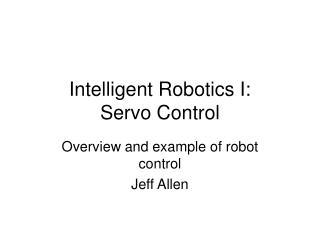Intelligent Robotics I:  Servo Control