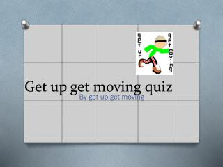 Get up get moving quiz