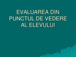 EVALUAREA DIN PUNCTUL DE VEDERE AL ELEVULUI