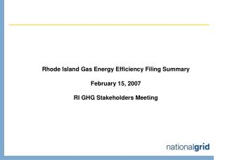Rhode Island Gas Energy Efficiency Filing Summary February 15, 2007 RI GHG Stakeholders Meeting