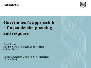 Government�s approach to a flu pandemic: planning and response Bruce Mann