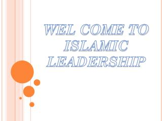 WEL COME TO        ISLAMIC LEADERSHIP