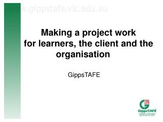 Making a project work  for learners, the client and the organisation