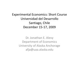 Dr. Jonathan E.  Alevy Department of Economics University of Alaska Anchorage afja@uaa.alaska