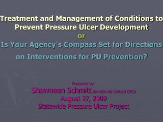 Treatment and Management of Conditions to Prevent Pressure Ulcer Development or Is Your Agency s Compass Set for Directi