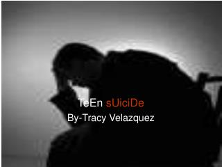 TeEn  sUiciDe By-Tracy Velazquez