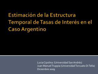 Estimación de la Estructura Temporal de Tasas de Interés en el Caso Argentino