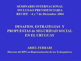 DESAFIOS, ESTRATEGIAS  Y  PROPUESTAS de SEGURIDAD SOCIAL EN EL URUGUAY