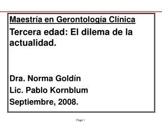 Maestría en Gerontología Clínica Tercera edad: El dilema de la actualidad.  Dra. Norma Goldín