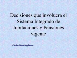 Decisiones que involucra el Sistema Integrado de Jubilaciones y Pensiones vigente