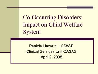 Co-Occurring Disorders: Impact on Child Welfare System