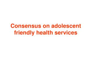 Consensus on adolescent friendly health services