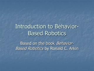 Introduction to Behavior-Based Robotics