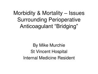 "Morbidity & Mortality – Issues Surrounding Perioperative Anticoagulant ""Bridging"""