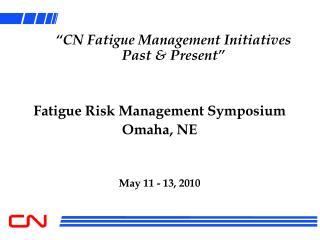 """""""CN Fatigue Management Initiatives Past & Present"""""""