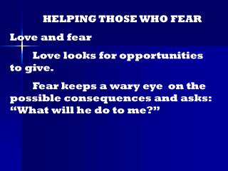 HELPING THOSE WHO FEAR Love and fear Love looks for opportunities to give.