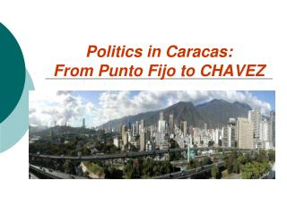 Politics in Caracas:  From Punto Fijo to CHAVEZ