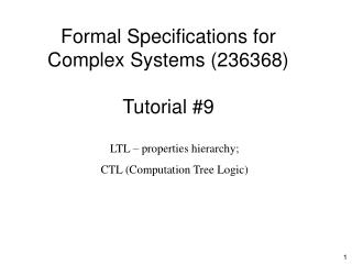 Formal Specifications for Complex Systems (236368) Tutorial #9
