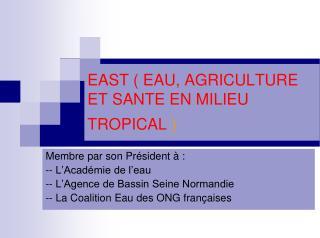 EAST ( EAU, AGRICULTURE ET SANTE EN MILIEU TROPICAL  )