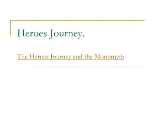 Heroes Journey . The Heroes Journey and the  Monomyth