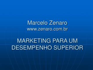 Marcelo Zenaro zenaro.br MARKETING PARA UM DESEMPENHO SUPERIOR