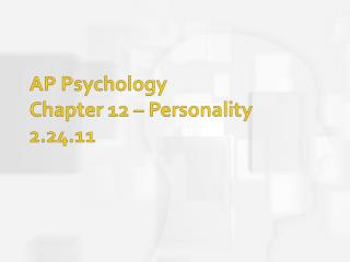AP Psychology Chapter 12 – Personality 2.24.11