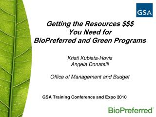 Getting the Resources   You Need for  BioPreferred and Green Programs  Kristi Kubista-Hovis Angela Donatelli  Office of