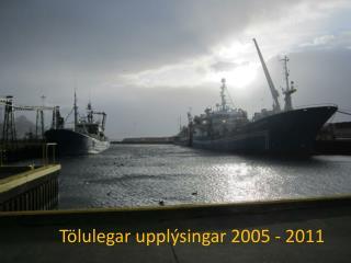Tölulegar upplýsingar 2005 - 2011