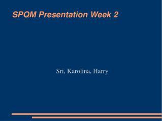 SPQM Presentation Week 2