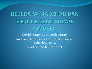 BEBERAPA MADZHAB DAN METODE KEULMUWAN MODERN