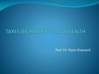 TAXES ON PROPERTY AND WEALTH