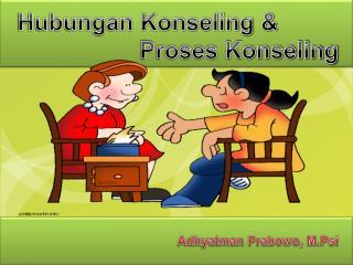 Hubungan Konseling &  Proses Konseling