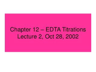Chapter 12   EDTA Titrations Lecture 2, Oct 28, 2002