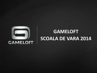 Gameloft Scoala  de  Vara  2014