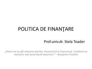 POLITICA DE FINAN Ţ ARE